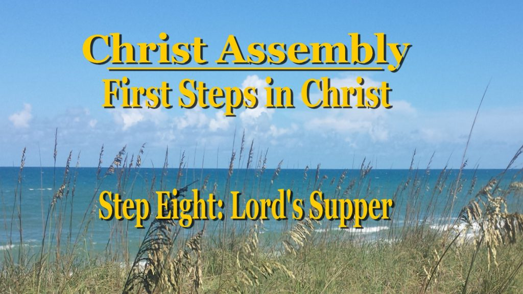 The Lord's Supper │Step Eight │ First Steps in Christ │ Christ Assembly │ Bert Allen